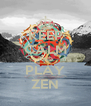 KEEP CALM AND PLAY ZEN - Personalised Poster A4 size