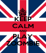 KEEP CALM AND PLAY ZOOMBIE - Personalised Poster A4 size