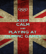 KEEP CALM AND PLAYING AT OLIMPIC GAMES - Personalised Poster A4 size