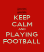 KEEP CALM AND PLAYING FOOTBALL - Personalised Poster A4 size