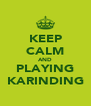 KEEP CALM AND PLAYING KARINDING - Personalised Poster A4 size