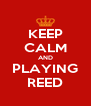 KEEP CALM AND PLAYING REED - Personalised Poster A4 size