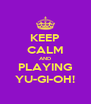KEEP CALM AND PLAYING YU-GI-OH! - Personalised Poster A4 size