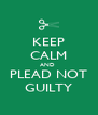 KEEP CALM AND  PLEAD NOT GUILTY - Personalised Poster A4 size