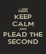 KEEP CALM AND PLEAD THE SECOND - Personalised Poster A4 size