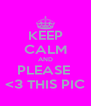 KEEP CALM AND PLEASE  <3 THIS PIC - Personalised Poster A4 size