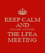 KEEP CALM AND PLEASE ATTEND THE LFEA MEETING - Personalised Poster A4 size