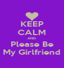 KEEP CALM AND Please Be My Girlfriend - Personalised Poster A4 size