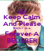 Keep Calm And Please Bitch I´m a Forever A BELIEBER - Personalised Poster A4 size