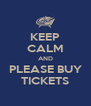KEEP CALM AND PLEASE BUY TICKETS - Personalised Poster A4 size