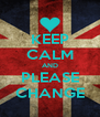 KEEP CALM AND PLEASE CHANGE - Personalised Poster A4 size