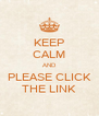 KEEP CALM AND PLEASE CLICK THE LINK - Personalised Poster A4 size