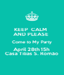 KEEP  CALM   AND PLEASE  Come to My Party April 28th 15h Casa Tilias S. Romão - Personalised Poster A4 size