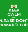 KEEP CALM AND PLEASE DON'T AWKWARD TURTLE - Personalised Poster A4 size