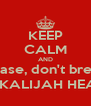 KEEP CALM AND Please, don't break  MY KALIJAH HEART! - Personalised Poster A4 size