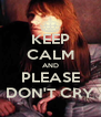 KEEP CALM AND PLEASE DON'T CRY - Personalised Poster A4 size