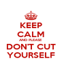 KEEP CALM AND PLEASE DON'T CUT YOURSELF - Personalised Poster A4 size