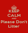 KEEP CALM AND Please Don't Litter - Personalised Poster A4 size