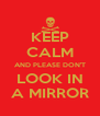 KEEP CALM AND PLEASE DON'T LOOK IN A MIRROR - Personalised Poster A4 size