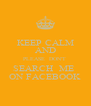 KEEP CALM AND PLEASE  DON'T  SEARCH  ME  ON FACEBOOK - Personalised Poster A4 size