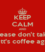 KEEP CALM AND please don't take matt's coffee again - Personalised Poster A4 size