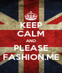 KEEP CALM AND PLEASE FASHION.ME - Personalised Poster A4 size