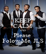 KEEP CALM AND Please  Folow Me  JLS - Personalised Poster A4 size