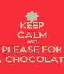KEEP CALM AND PLEASE FOR A CHOCOLATE - Personalised Poster A4 size