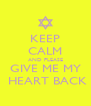 KEEP CALM AND PLEASE GIVE ME MY  HEART BACK - Personalised Poster A4 size