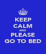 KEEP CALM AND PLEASE GO TO BED - Personalised Poster A4 size