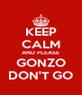 KEEP CALM AND PLEASE GONZO DON'T GO - Personalised Poster A4 size