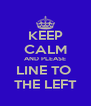 KEEP CALM AND PLEASE LINE TO  THE LEFT - Personalised Poster A4 size