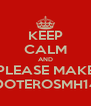 KEEP CALM AND PLEASE MAKE DOTEROSMH14 - Personalised Poster A4 size