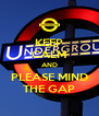 KEEP CALM AND PLEASE MIND THE GAP - Personalised Poster A4 size