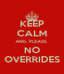 KEEP CALM AND, PLEASE, NO OVERRIDES - Personalised Poster A4 size
