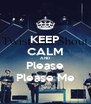 KEEP CALM AND Please Please Me - Personalised Poster A4 size