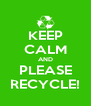 KEEP CALM AND PLEASE RECYCLE! - Personalised Poster A4 size