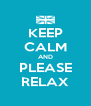 KEEP CALM AND PLEASE RELAX - Personalised Poster A4 size