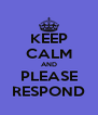 KEEP CALM AND PLEASE RESPOND - Personalised Poster A4 size