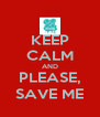 KEEP CALM AND PLEASE, SAVE ME - Personalised Poster A4 size
