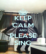 KEEP CALM AND PLEASE SING - Personalised Poster A4 size
