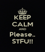 KEEP CALM AND Please.. STFU!! - Personalised Poster A4 size