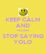KEEP CALM AND PLEASE STOP SAYING YOLO - Personalised Poster A4 size