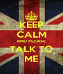 KEEP CALM AND PLEASE TALK TO ME - Personalised Poster A4 size