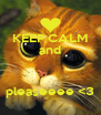 KEEP CALM and   pleaseeee <3 - Personalised Poster A4 size