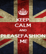 KEEP CALM AND PLEASEFASHION .ME - Personalised Poster A4 size