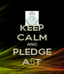 KEEP CALM AND PLEDGE AΣT - Personalised Poster A4 size