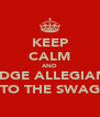 KEEP CALM AND PLEDGE ALLEGIANCE TO THE SWAG - Personalised Poster A4 size