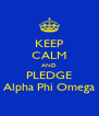 KEEP CALM AND PLEDGE Alpha Phi Omega - Personalised Poster A4 size