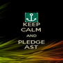 KEEP CALM AND PLEDGE AST - Personalised Poster A4 size